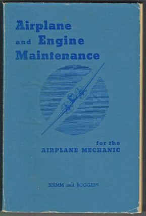 Airplane and Engine Maintenance for the Airplane Mechanic. Daniel J. Brimm, H. Edward Boggess.