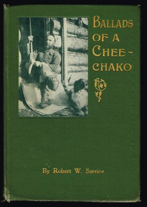 Ballads of a Cheechako (Yukon, Klondike, Gold Rush, Poetry). Robert W. Service.