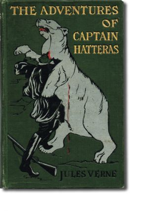 The Adventures of Captain Hatteras, Containing the English at the North Pole and The Ice Desert....