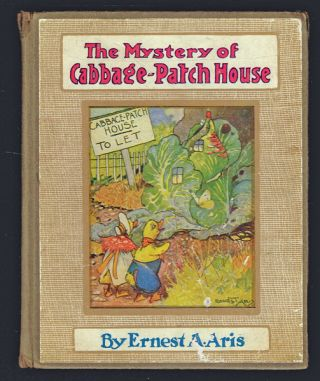 The Mystery of Cabbage-Patch House. Ernest A. Aris.