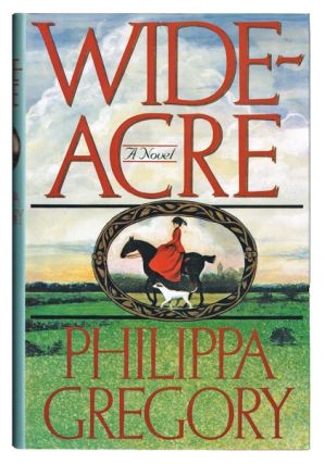 Wideacre (First UK Edition of Author's First Novel). Philippa Gregory