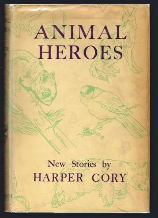 Animal Heroes: Stories of Wild Life (First Edition). Harper Cory.