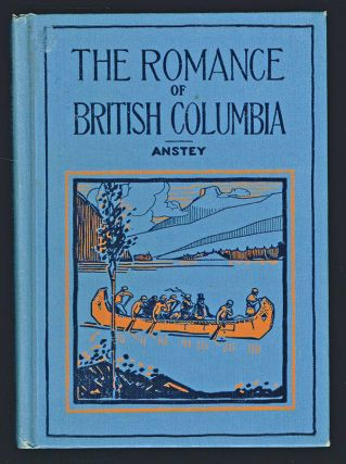 The Romance of British Columbia. Arthur Anstey.