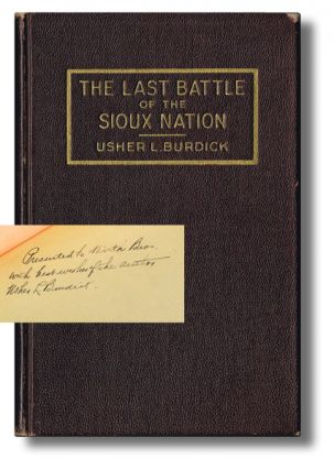 The Last Battle of the Sioux Nation (Signed Presentation Copy, First Edition). Usher L. Burdick.