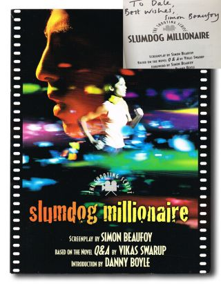 Slumdog Millionaire: A Screenplay (Signed First Edition). Simon Beaufoy, screenwriter, Vikas Swarup, novel, Danny Boyle, director.