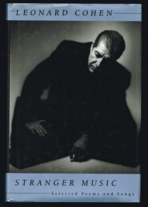 Stranger Music : Selected Poems and Songs (First Edition). Leonard Cohen.