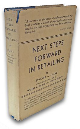 Next Steps Forward in Retailing. Edward A. Filene, the collaboration of Werner K. Gabler, Percy S. Brown.