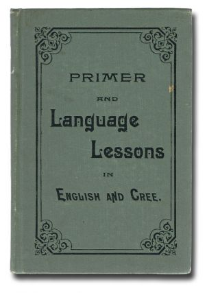 Primer and Language Lessons in English and Cree (First Nations, Residential Schools). Rev. E. B....