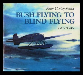 Bush Flying to Blind Flying : British Columbia's Aviation Pioneers 1930-1940 (Signed First...