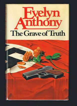 The Grave of Truth (First UK Edition). Evelyn Anthony.