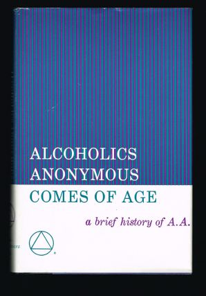 Alcoholics Anonymous Comes of Age : A Brief History of A. A. Alcoholics Anonymous World Services