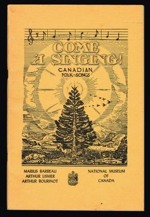 Come 'A Singing! : Canadian Folk-Songs : Bulletin No. 107, Anthropological Series No. 26. Marius...