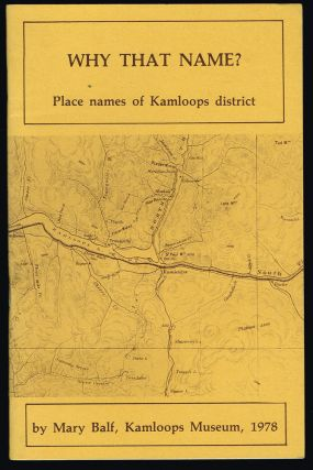 Why That Name? Place Names of Kamloops District. Mary Balf.
