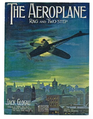 The Aeroplane : Rag and Two-Step (Illustrated Sheet Music). Jack Glogau.