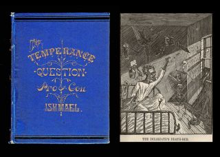 The Temperance Question, Discussed Pro and Con from a Rational Standpoint in Connection with the...