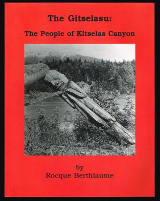 The Gitselasu : The People of Kitselas Canyon (Signed First Edition). Rocque Berthiaume