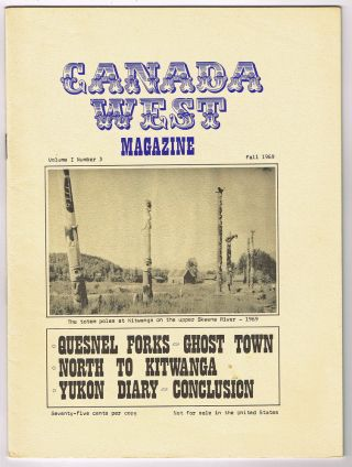 Canada West Magazine : Vol. 1 No. 3 - Fall 1969 (Quesnel Forks Ghost Town, Yukon, Kitwanga). N. L. Barlee, Bill -.