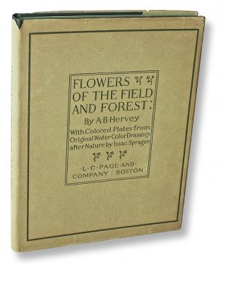 Flowers of the Field and Forest. From Original Water-Color Drawings after Nature by Isaac Sprague. Descriptive Text by Rev. A. B. Hervey. With Extracts From Longfellow, Lowell, Bryant, Emerson, and Others (Flower Plate Book)