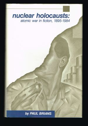 Nuclear Holocausts : Atomic War in Fiction, 1895-1984. Paul Brians.