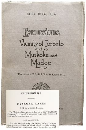 Excursions in Vicinity of Toronto and to Muskoka and Madoc. Guide Book No. 6. G. G. S. Lindsey, A. P. Coleman.