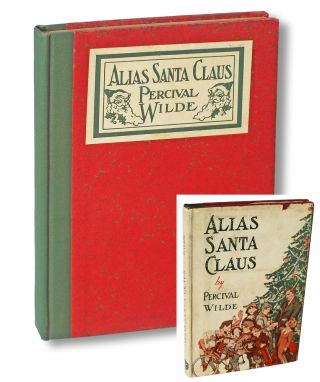 Alias Santa Claus : A Play For Children (First Edition Christmas Play). Percival Wilde.