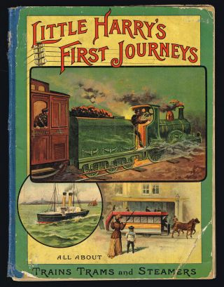 Little Harry's First Journeys - Trips by Train by Steamer Tram and 'Bus. Anonymous.