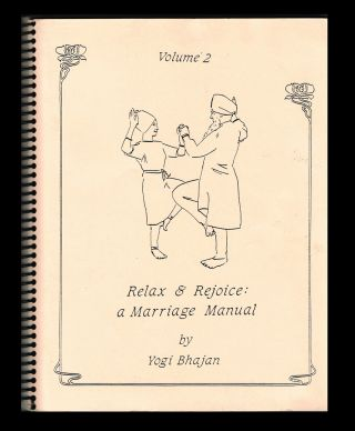 Relax and Rejoice : A Marriage Manual. Vol. 2. Yogi Bhajan, Elandra Kirsten Meredith, Alice B. Clagett.
