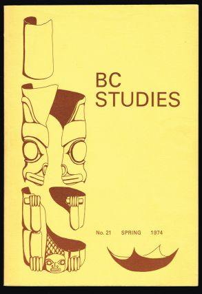 BC Studies : No. 21 - Spring 1974 : The Emergence of the Socialist Movement in British Columbia. A. Ross McCormack, Margaret Prang,