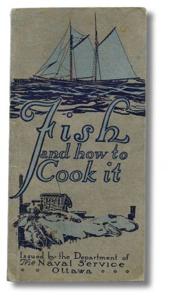 Fish and How to Cook It (First Edition). Canada. The Department of the Naval Service.