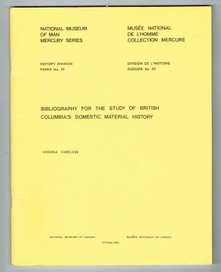 Bibliography for the Study of British Columbia's Domestic Material History. Virginia Careless