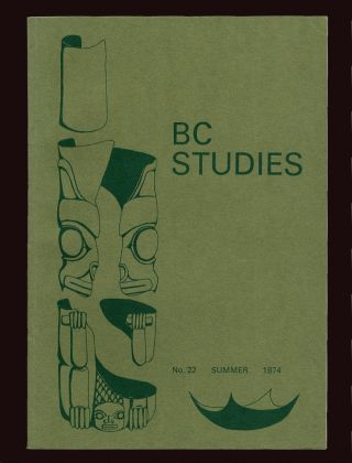 BC Studies : No. 22 - Summer 1974 [Chinese Immigrants ; Red Menace of 1935]. James R. Gibson,...