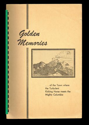 Golden Memories ... of the Town Where the Turbulent Kicking Horse Meets the Mighty Columbia. The...