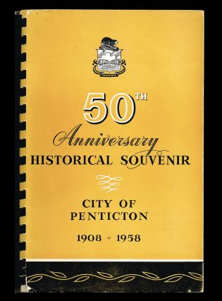 Historical Souvenir of Penticton, B.C. 1908-1958 on the Occasion of the City of Penticton's...