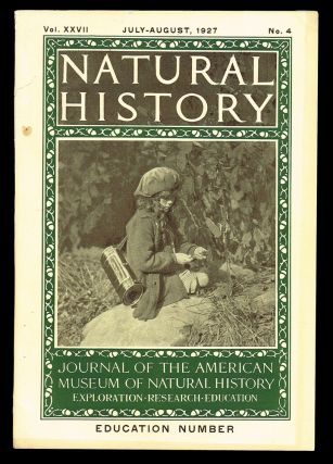 Natural History : Journal of The American Museum of Natural History * Education Number * Volume XXVII No. 4. July-August 1927