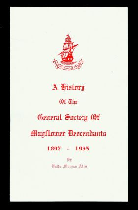 A History of the General Society of Mayflower Descendants 1897-1965. Waldo Morgan Allen.
