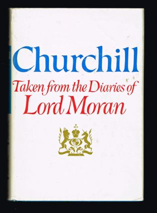 Churchill : Taken from the Diaries of Lord Moran - The Struggle for Survival, 1940-1965. Sir...