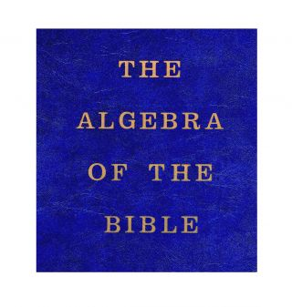 The Algebra of the Bible (Chronology of the Scriptures). Hedley Palmer