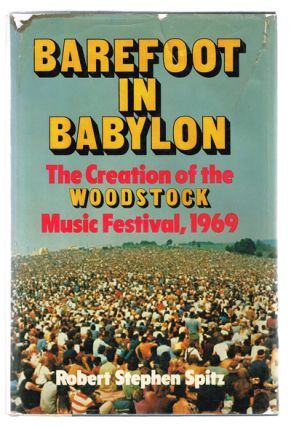 Barefoot in Babylon: The Creation of the Woodstock Music Festival, 1969. Robert Stephen Spitz.