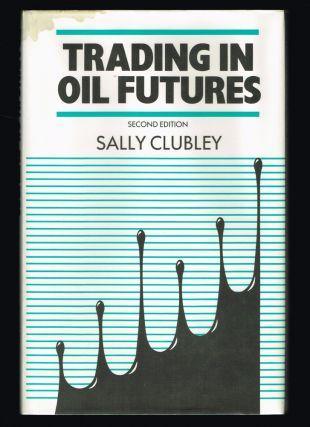 Trading in Oil Futures (Stock Market). Sally Clubley.