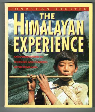 The Himalayan Experience: An Introduction to Treking and Climbing in the Himalaya. Jonathan Chester.