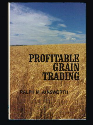 Profitable Grain Trading. Ralph M. Ainsworth.