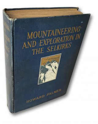 Mountaineering and Exploration in the Selkirks : A Record of Pioneer Work Among the Canadian Alps...