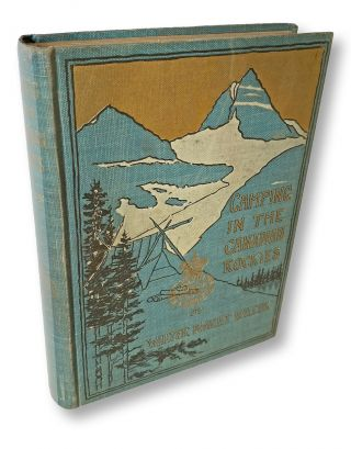 Camping in the Canadian Rockies : An Account of Camp Life in the Wilder Parts of the Canadian...