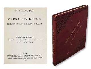 Gaming, Chess] A Selection from Chess Problems Composed During the Past 30 Years. Charles White,...