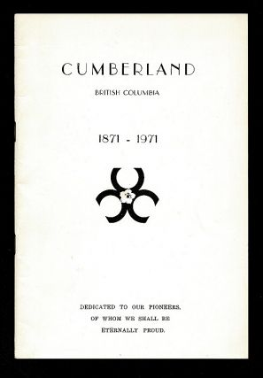 Vancouver Island Local History] Cumberland British Columbia 1871-1971. Centennial Committee, B....