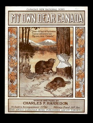 WW I Patriotic Songs] My Own Dear Canada - Canada's New National Song. Charles F. Harrison