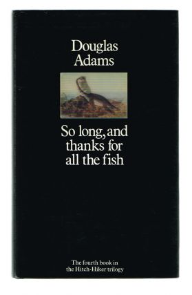 So Long, and Thanks for All the Fish (First Edition). Douglas Adams.
