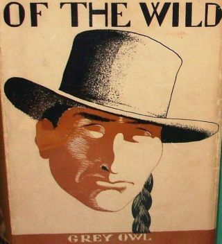 Pilgrims of the Wild (Books into Film, Environmentalism, First Nations). Grey Owl, Archibald Belaney, 1888 - April 13 September 18, 1938.