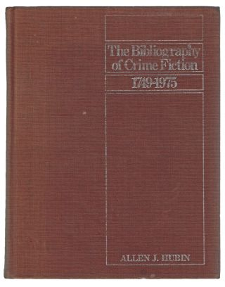 The Bibliography of Crime Fiction, 1749-1975: Listing All Mystery, Detective, Suspense, Police, and Gothic Fiction in Book Form Published in the English Language. Allen J. Hubin.