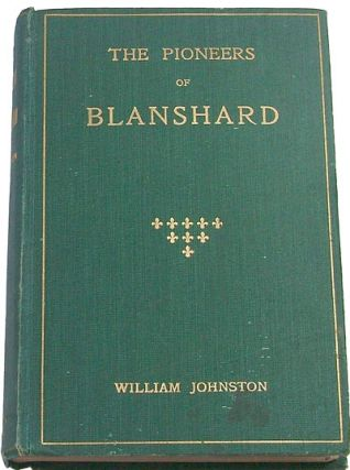 The Pioneers of Blanshard: With An Historical Sketch of the Township (Local History, Ontario, Canadiana). William Johnston.